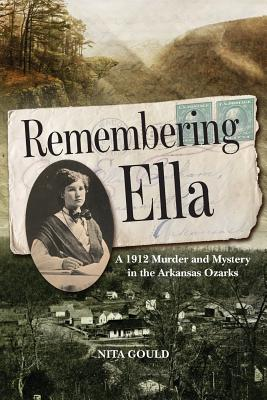 Remembering Ella: A 1912 Murder and Mystery in the Arkansas Ozarks Cover Image