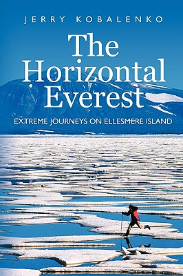 The Horizontal Everest: Extreme Journeys on Ellesmere Island Cover Image