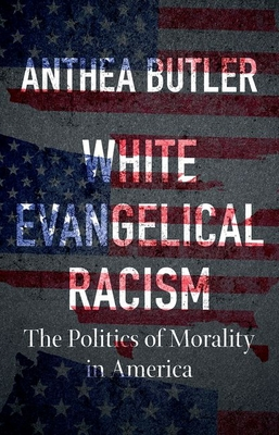 White Evangelical Racism: The Politics of Morality in America Cover Image