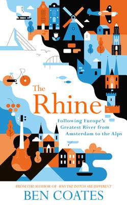 The Rhine: Following Europe's Greatest River from Amsterdam to the Alps Cover Image