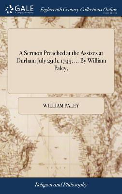 A Sermon Preached at the Assizes at Durham July 29th, 1795; ... by William Paley, Cover Image