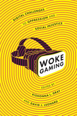 Woke Gaming: Digital Challenges to Oppression and Social Injustice Cover Image