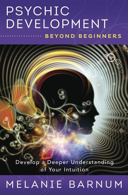 Psychic Development Beyond Beginners: Develop a Deeper Understanding of Your Intuition Cover Image