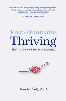 Post-Traumatic Thriving: The Art, Science, & Stories of Resilience Cover Image