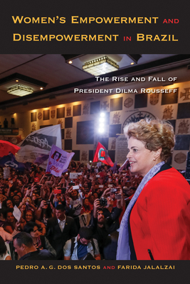 Women's Empowerment and Disempowerment in Brazil: The Rise and Fall of President Dilma Rousseff Cover Image