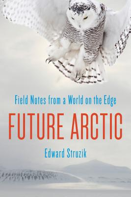 Future Arctic: Field Notes from a World on the Edge Cover Image