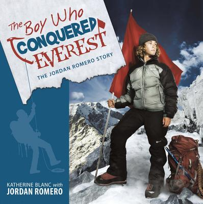 The Boy Who Conquered Everest: The Jordan Romero Story Cover Image