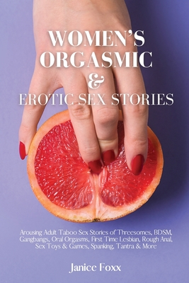 Women's Orgasmic & Erotic Sex Stories: Arousing Adult Taboo Sex Stories of Threesomes, BDSM, Gangbangs, Oral Orgasms, First Time Lesbian, Rough Anal, Cover Image