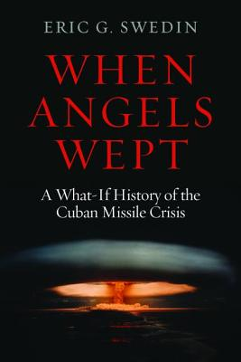 When Angels Wept: A What-If History of the Cuban Missile Crisis Cover Image