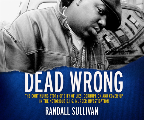Dead Wrong: The Continuing Story of City of Lies, Corruption and Cover-Up in the Notorious Big Murder Investigation Cover Image