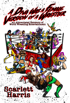 A Diva Was a Female Version of a Wrestler: An Abbreviated Herstory of World Wrestling Entertainment Cover Image