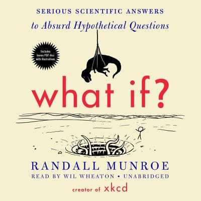 What If? Lib/E: Serious Scientific Answers to Absurd Hypothetical Questions Cover Image
