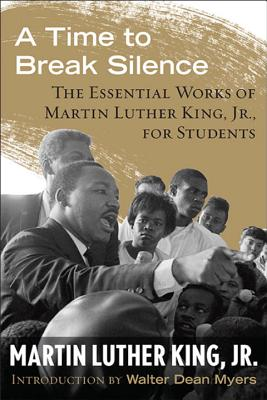 A Time to Break Silence: The Essential Works of Martin Luther King, Jr., for Students (King Legacy #10) Cover Image