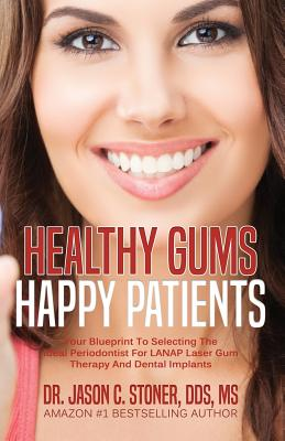Healthy Gums Happy Patients: Your Blueprint to Selecting the Ideal Periodontist for Lanap Laser Gum Therapy and Dental Implants Cover Image