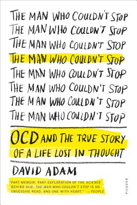 The Man Who Couldn't Stop: OCD and the True Story of a Life Lost in Thought Cover Image