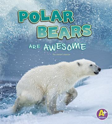 Polar Bears Are Awesome (Polar Animals) Cover Image