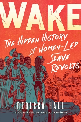Wake: The Hidden History of Women-Led Slave Revolts Cover Image