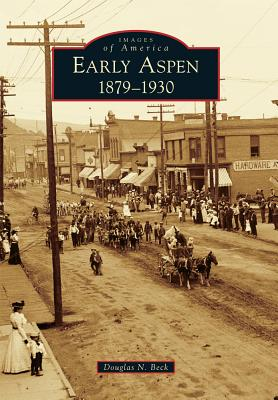 Early Aspen: 1879-1930 (Images of America) Cover Image