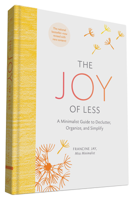 The Joy of Less: A Minimalist Guide to Declutter, Organize, and Simplify - Updated and Revised (Minimalism Books, Home Organization Books, Decluttering Books House Cleaning Books) Cover Image