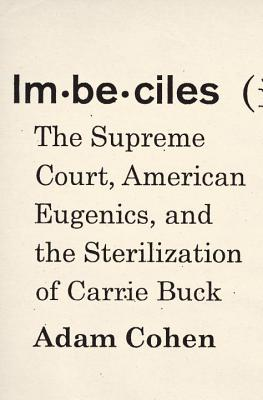 Imbeciles: The Supreme Court, American Eugenics, and the Sterilization of Carrie Buck Cover Image
