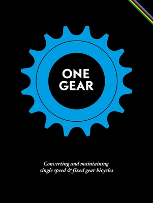 One Gear: Converting and Maintaining Single Speed & Fixed Gear Bicycles Cover Image