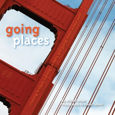 Going Places: Crossing Bridges, Turning Corners, and Going Down a New Path Cover Image