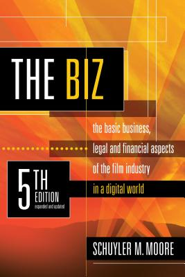 The Biz, 5th Edition (Expanded and Updated): The Basic Business Legal and Financial Aspects of the Film Industry Cover Image