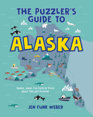 The Puzzler's Guide to Alaska: Games, Jokes, Fun Facts & Trivia about the Last Frontier Cover Image