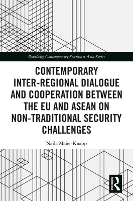 Contemporary Inter-Regional Dialogue and Cooperation Between the Eu and ASEAN on Non-Traditional Security Challenges (Routledge Contemporary Southeast Asia) Cover Image