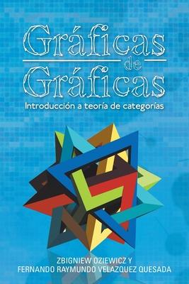 Gráficas De Gráficas: Introducción a Teoría De Categorías Cover Image