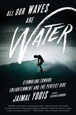 All Our Waves Are Water: Stumbling Toward Enlightenment and the Perfect Ride Cover Image