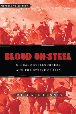 Blood on Steel: Chicago Steelworkers & the Strike of 1937 (Witness to History) Cover Image