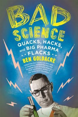 Bad Science: Quacks, Hacks, and Big Pharma Flacks Cover Image
