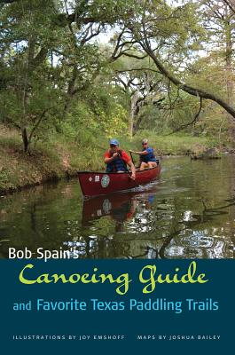 Bob Spain's Canoeing Guide and Favorite Texas Paddling Trails (River Books, Sponsored by The Meadows Center for Water and the Environment, Texas State University) Cover Image