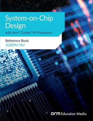 System-on-Chip Design with Arm(R) Cortex(R)-M Processors: Reference Book Cover Image