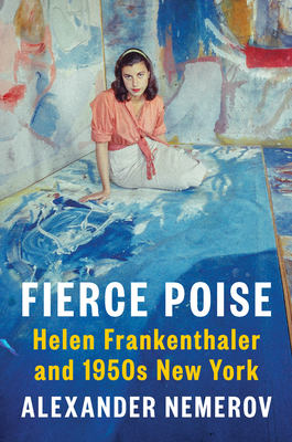 Fierce Poise: Helen Frankenthaler and 1950s New York Cover Image