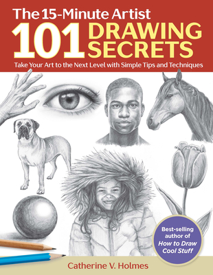 101 Drawing Secrets: Take Your Art to the Next Level with Simple Tips and Techniques Cover Image