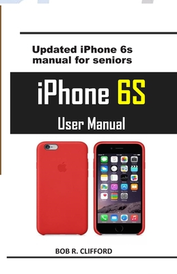 iPhone 6S User Manual: Updated iPhone 6s manual for seniors Cover Image