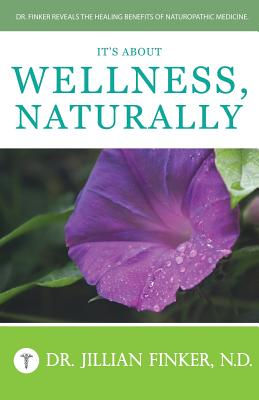 It's About Wellness, Naturally: Dr. Finker Reveals the Healing Benefits of Naturopathic Medicine Cover Image