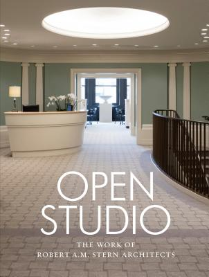 Open Studio: The Work of Robert A.M. Stern Architects Cover Image