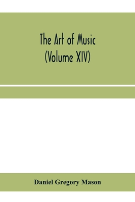 The art of music: a comprehensive library of information for music lovers and musicians (Volume XIV) Cover Image
