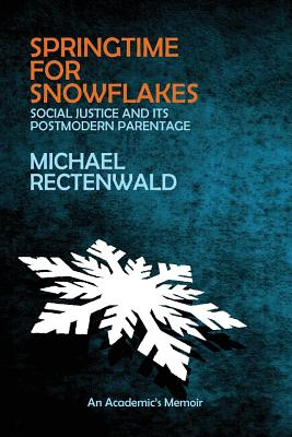 Springtime for Snowflakes: 'Social Justice' and Its Postmodern Parentage Cover Image