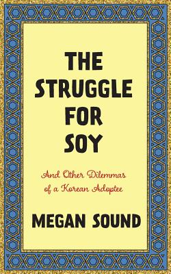 The Struggle for Soy: And Other Dilemmas of a Korean Adoptee Cover Image