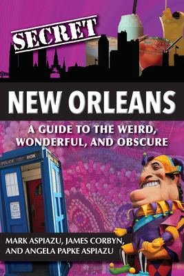 Secret New Orleans: A Guide to the Weird, Wonderful, and Obscure Cover Image