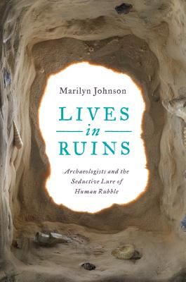 Lives in Ruins: Archaeologists and the Seductive Lure of Human Rubble Cover Image