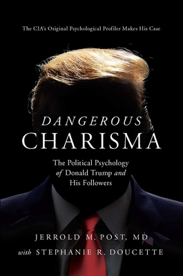Dangerous Charisma: The Political Psychology of Donald Trump and His Followers Cover Image