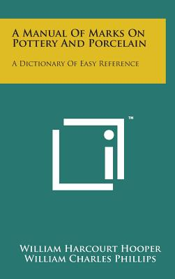 A Manual of Marks on Pottery and Porcelain: A Dictionary of Easy Reference Cover Image
