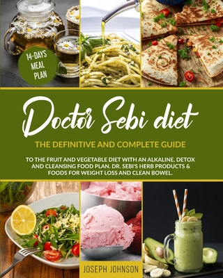 Doctor Sebi Diet: The Definitive and Complete Guide to the Fruit and Vegetable Diet With an Alkaline, Detox and Cleansing Food Plan. DR. Cover Image
