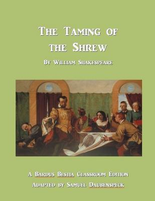 The Taming of the Shrew: Bardus Bestia Classroom Edition Cover Image