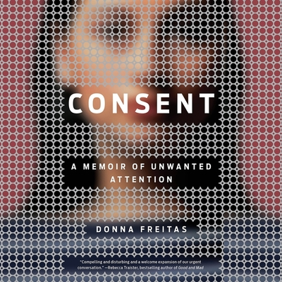 Consent: A Memoir of Unwanted Attention Cover Image